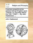 A Sermon Preach'd at the Assizes Held at Kingston Upon Thames, on Thursday March the 13th, 1706/7. ... by John Haslewood, ... by John Haslewood (Paperback / softback, 2010)