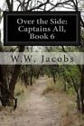 Over the Side: Captains All, Book 6 by W W Jacobs (Paperback / softback, 2014)