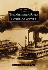 The Mississippi River: Father of Waters (Images of America) ~ James L. Shaffer;