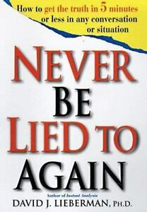 never be lied to again how to get the truth in 5 minutes or less in any conversation or situation