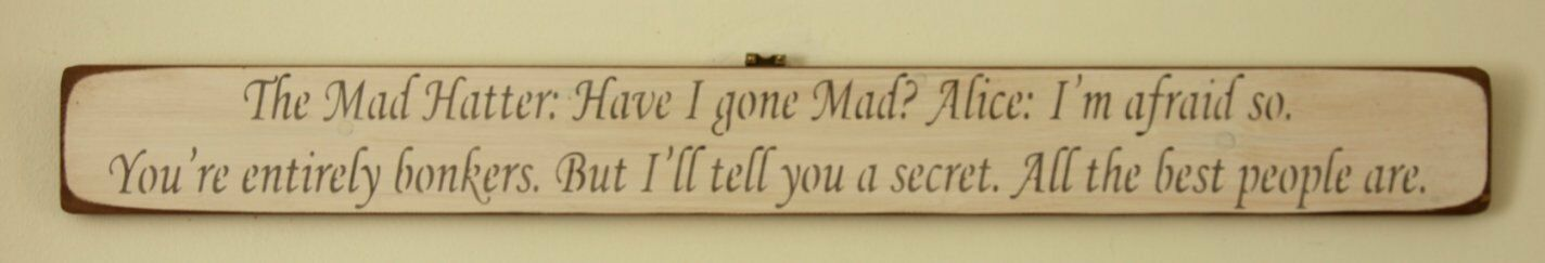 Alice in Wonderland wooden sign  -   I'm afraid so. You're entirely bonkers