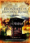 The Frontiers of Imperial Rome by David Breeze (Hardback, 2011)