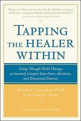 1 of 1 - Tapping the Healer Within: Using Thought-Field Therapy to Instantly Conquer ..