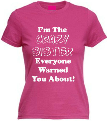 I/'M THE CRAZY SISTER EVERYONE WARNED YOU ABOUT T-SHIRT Funny Fitted Cotton Joke