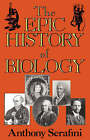 The Epic History of Biology by Anthony Serafini (Paperback, 2001)