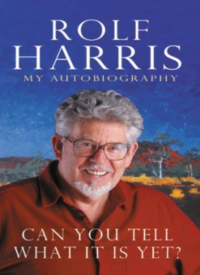Can You Tell What it is Yet?: The Autobiography of Rolf Harris  .9780593047422