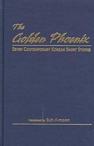 Golden Phoenix : Seven Contemporary Korean Short Stories by Ji-Moon, Suh