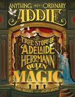 Anything but Ordinary Addie The True Story of Adelaide Herrmann QUEENOF Magic