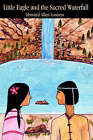 Little Eagle and the Sacred Waterfall by Howard A Losness (Hardback, 2002)