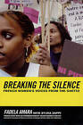 Breaking the Silence: French Women's Voices from the Ghetto by Fadela Amara, Sylvia Zappi (Paperback, 2006)