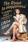 The Road to Happiness is Always Under Construction: Signed Edition by Linda Gray (Hardback, 2015)