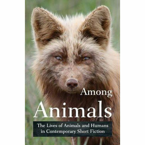 1 of 1 - Among Animals: The Lives of Animals and Humans in Contemporary Short Fiction, Go