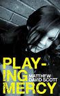 Playing Mercy by Matthew David Scott (Paperback, 2006)