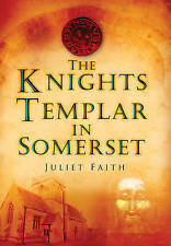 The Knights Templar in Somerset - New Book Faith, Juliet