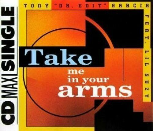 1 von 1 - Tony 'Dr. Edit' Garcia Take me in your arms (1992, feat. Lil Suzy) [Maxi-CD]