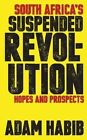 South Africa's Suspended Revolution: Hopes and Prospects by Adam Habib (Hardback, 2013)