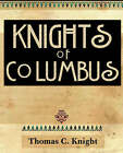 Knights of Columbus (1920) by Thomas C Knight (Paperback / softback, 2006)