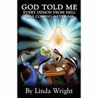 God Told Me Every Demon from Hell Was Coming After Me by Linda Wright (Paperback / softback, 2013)