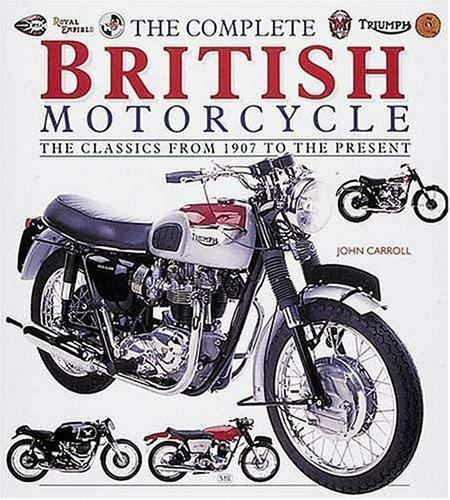 The Complete British Motorcycle by John Carroll (2001, Hardcover)