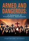 Armed and Dangerous: A Collection of Triumphant Testimonies by Maranda Brown (Paperback / softback, 2015)