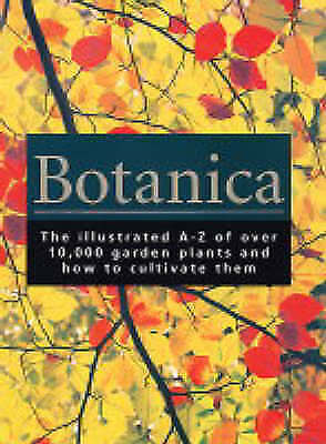 1 of 1 - Botanica: The Illustrated A-Z of Over 10,000 Garden Plants and How to Cultivate