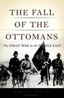 The Fall of the Ottomans: The Great War in the Middle East by Eugene Rogan (Hardback, 2014)
