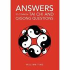 Answers to Common Tai Chi and Qigong Questions by William Ting (Hardback, 2011)