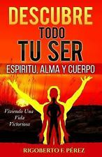 Descubre Todo Tu Ser: Espíritu, Alma y Cuerpo by Rígoberto Pérez (2014,...
