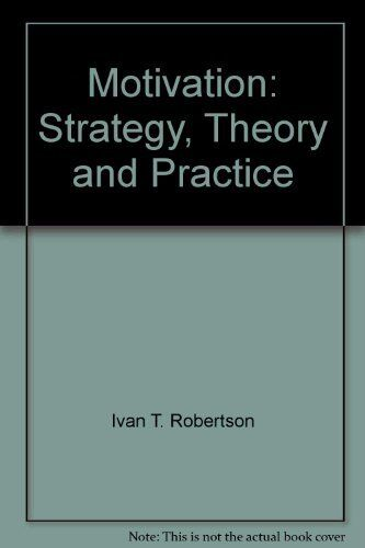 Motivation: Strategies, Theory and Practice By Ivan T. Robertson, Mike Smith, D
