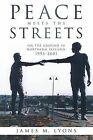 Peace Meets the Streets: On the Ground in Northern Ireland, 1993-2001 by James M Lyons (Paperback / softback, 2014)