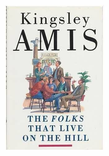 The Folks That Live on the Hill By Kingsley Amis. 9780091741372
