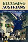 Becoming Austrians: Jews and Culture Between the World Wars by Lisa Silverman (Paperback, 2015)
