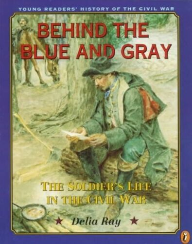 1 of 1 - Behind the Blue and Gray: The Soldier's Life in the Civil War (Young-ExLibrary