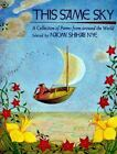 This Same Sky : A Collection of Poems from Around the World by Naomi Shihab Nye (1996, Paperback)