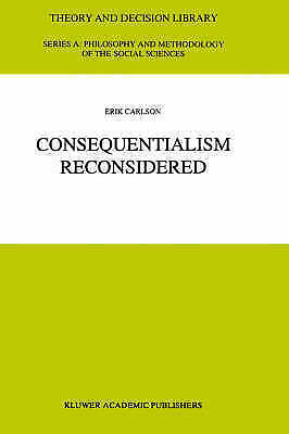 Consequentialism Reconsidered (Theory and Decision Library A:) by Carlson, E.