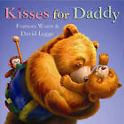 Kisses for Daddy by Frances Watts (Board book, 2008)