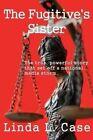 The Fugitive's Sister by Linda L Case (Paperback / softback, 2015)
