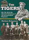 The Tigers: 6th, 7th, 8th and 9th (Service) Battalions of the Leicestershire Regiment by Matthew Richardson (Paperback, 2000)