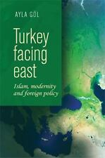 Turkey Facing East : Islam, Modernity and Foreign Policy by Ayla Göl (2017,...