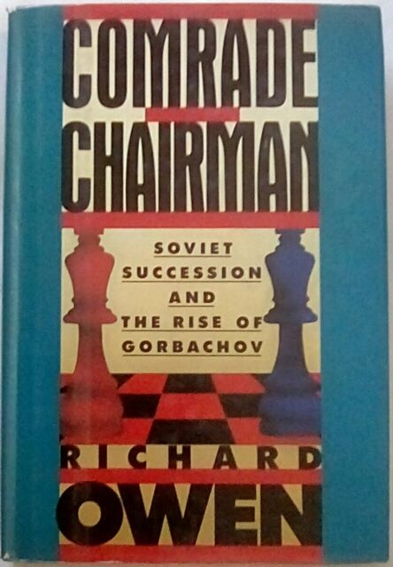 Comrade Chairman : Soviet Succesion and Rise of Gorbachev by Richard Owen (1987,