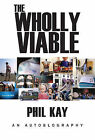 The Wholly Viable: An Autoblography by Phil Kay (Hardback, 2013)