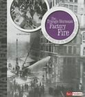 The Triangle Shirtwaist Factory Fire: Core Events of an Industrial Disaster by Steven Otfinoski (Hardback, 2014)