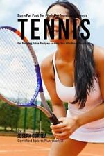 Burn Fat Fast for High Performance Tennis : Fat Burning Juice Recipes to Help...