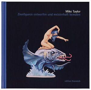 Zinnfiguren entwerfen und meisterhaft bemalen da Mike Taylor-edizione tedesca