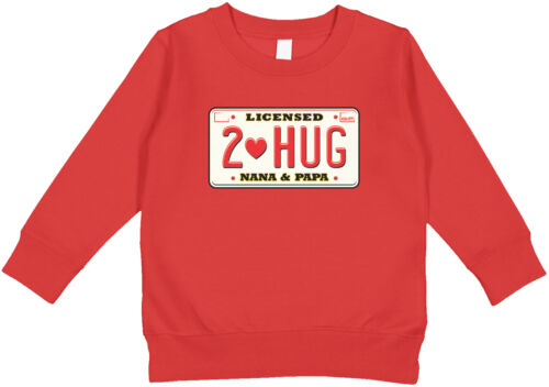 Details about  /Licensed 2 Hug Nana /& Papa Vehicle Plate Valentine/'s Day Love Toddler Sweatshirt