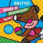 Where Is Friendship Bear? by Romero Britto (Hardback, 2011)