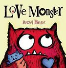 Love Monster by Rachel Bright (Hardback, 2013)