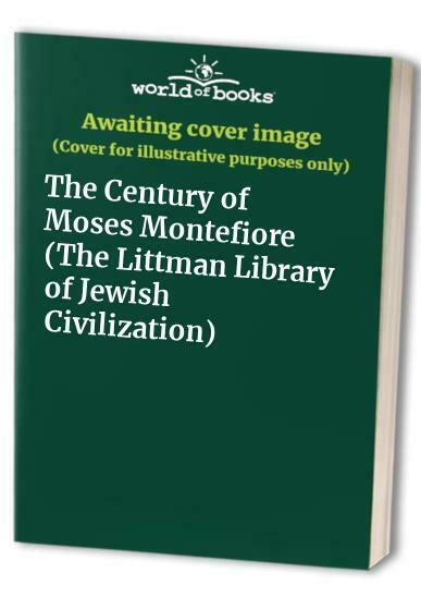 The Century of Moses Montefiore (The Littman Library of Jewish Civil... Hardback
