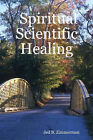 Spiritual Scientific Healing by Jed B. Zimmerman (Paperback, 2007)