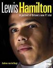 Lewis Hamilton: A Portrait of Britain's New F1 Star by Andrew van de Burgt (Hardback, 2007)
